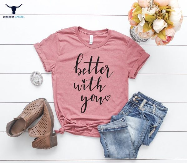 Better With You Shirts Love Shirts Valentine Shirts image 0