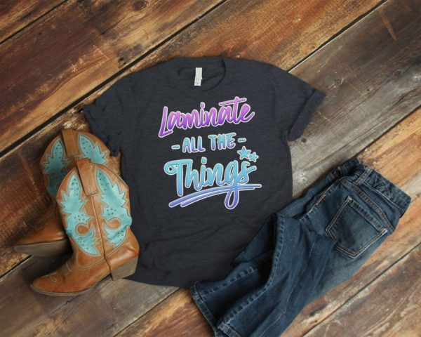 Laminate All The Things Funny Teacher Shirt Teachers image 0