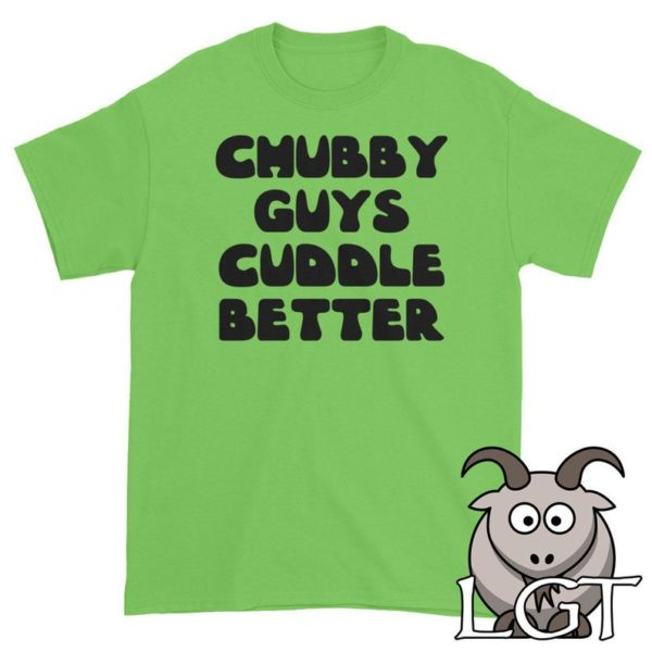 Funny Shirts Chubby Guys Cuddle Better Shirt Funny T Shirts image 0