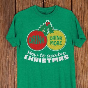 Drink. Drink More How To Survive Christmas Funny Holiday image 0