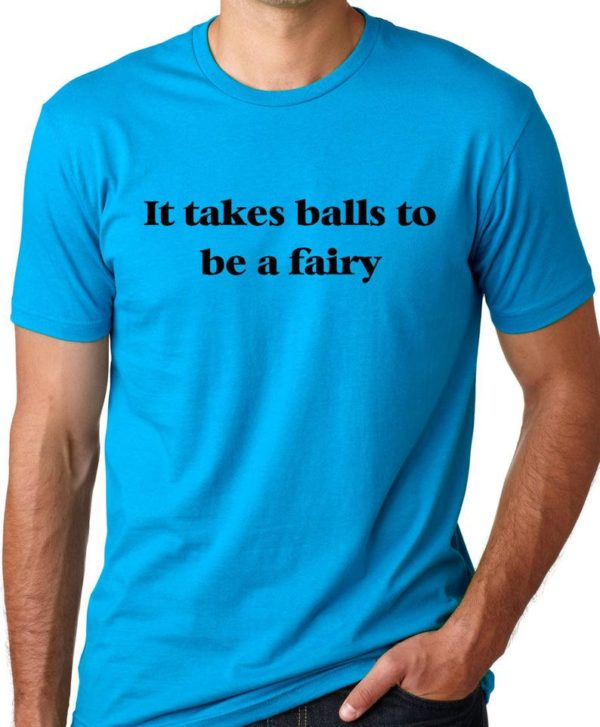 It Takes Balls to be a Fairy  Funny T-shirt gay Humor Tee image 0