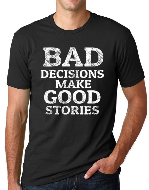 Bad Decisions Make Good Stories Funny T shirt Humor Tee Gifts image 0