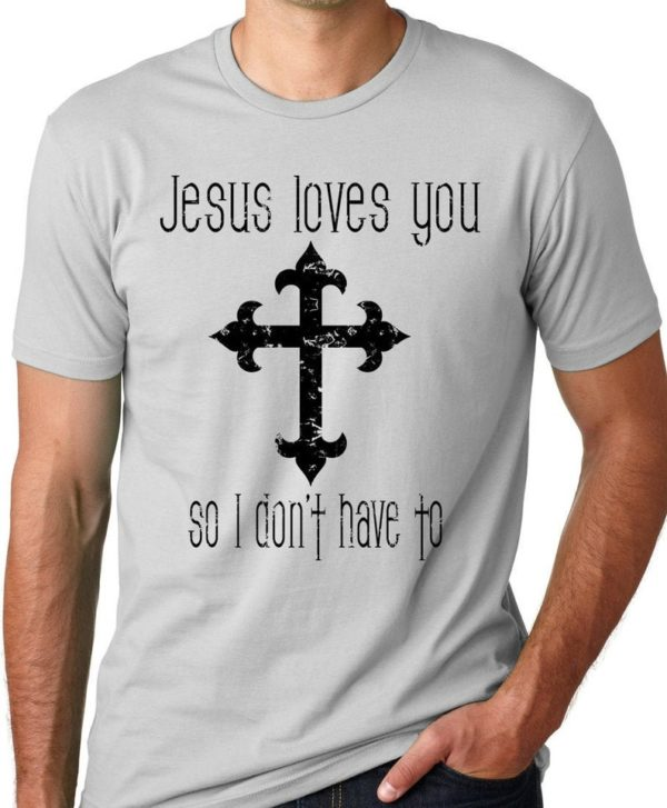Jesus Loves You So I Don't Have To Atheist Shirt Funny image 0