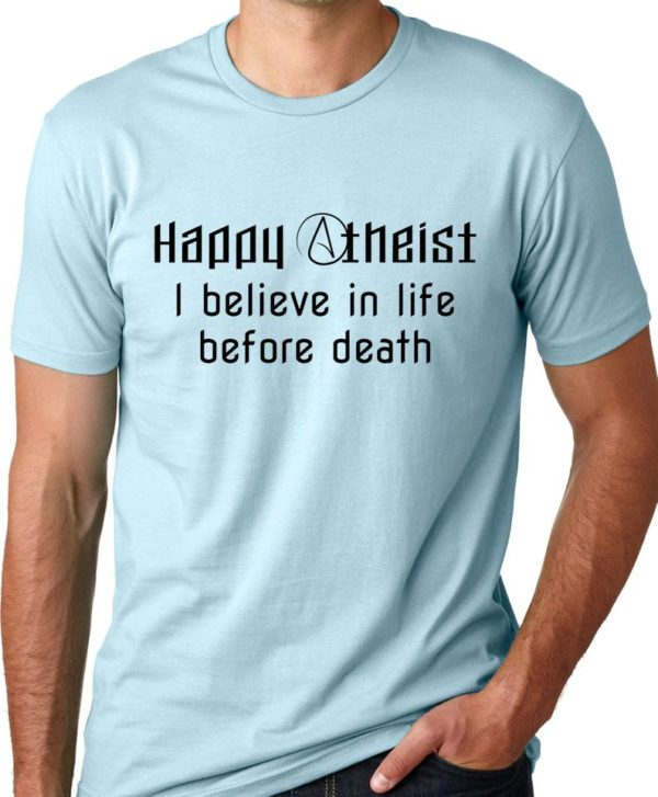 Happy Atheist I Believe in Life Before Death T-Shirt Funny image 0