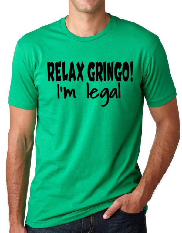Relax Gringo I'm Legal Funny T shirt Immigration Humor Tee image 0