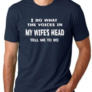 Think Out Loud Apparel I Do What The Voices in My Wife's Navy