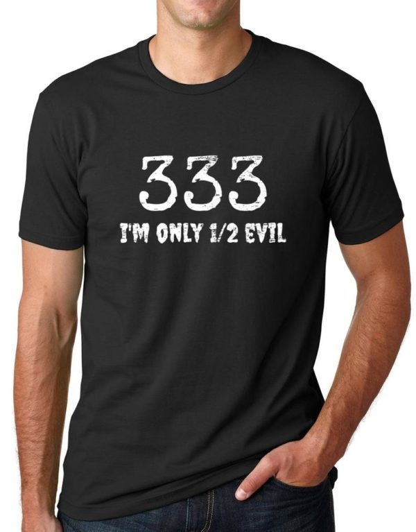 333 I'm Only Half Evil Funny T shirt Humor Tee Gifts for image 0