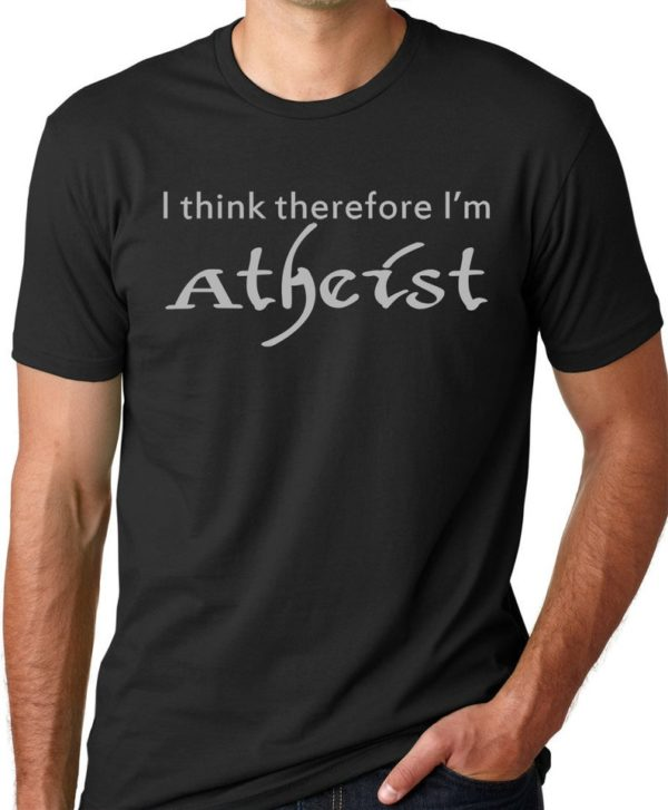 I Think Therefore I'm Atheist Funny Shirt image 0