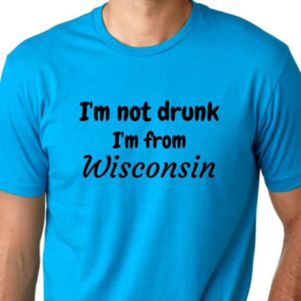 I'm not drunk I'm from wisconsin Funny T-shirt Humor image 0