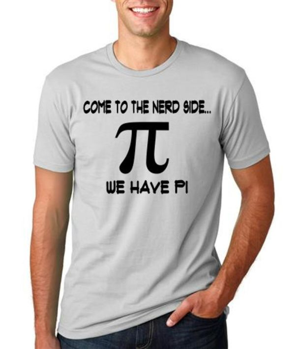 Come to the Nerd side We have Pi T shirt funny science image 0