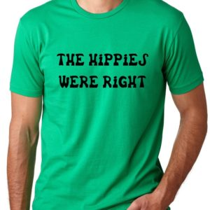 The hippies were right Funny T-shirt Humor Tee image 0