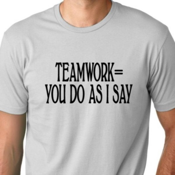 Teamwork Definition you do as I say Funny T-shirt Team Humor image 0