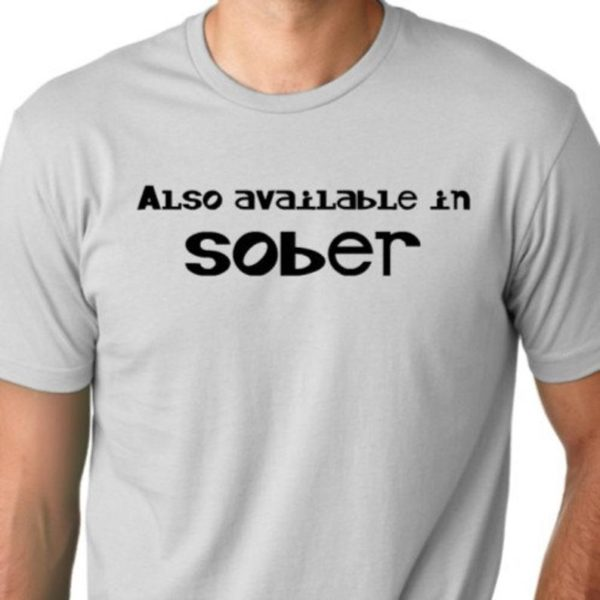 Also available in sober  funny T shirt drinking Humor screen image 0