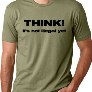 Think It's not Illegal Yet Funny T-shirt free thinker tee image 0