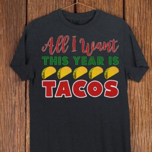 All I Want This Year Is Tacos Funny Mexican Christmas Shirt image 0