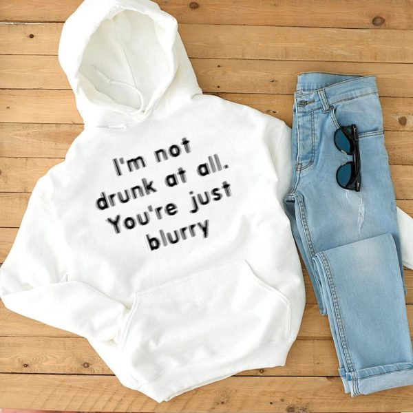 I'm Not Drunk At All You're Just Blurry Unisex Hoodie image 0