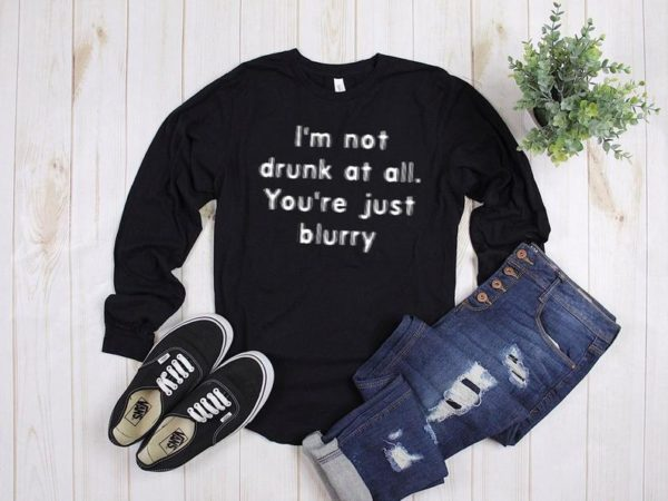 I'm Not Drunk At All You're Just Blurry Long Sleeve image 0