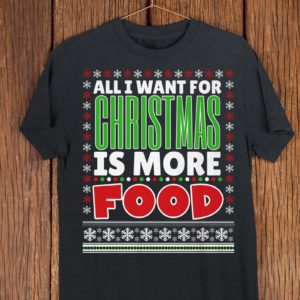 All I Want For Christmas Is More Food Foodie Christmas Shirt image 0