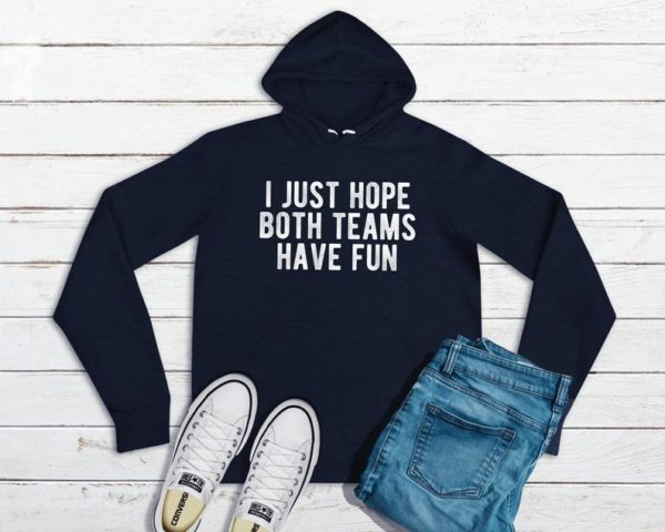 I Just Hope Both Teams Have Fun Hooded Sweatshirt / Funny image 0