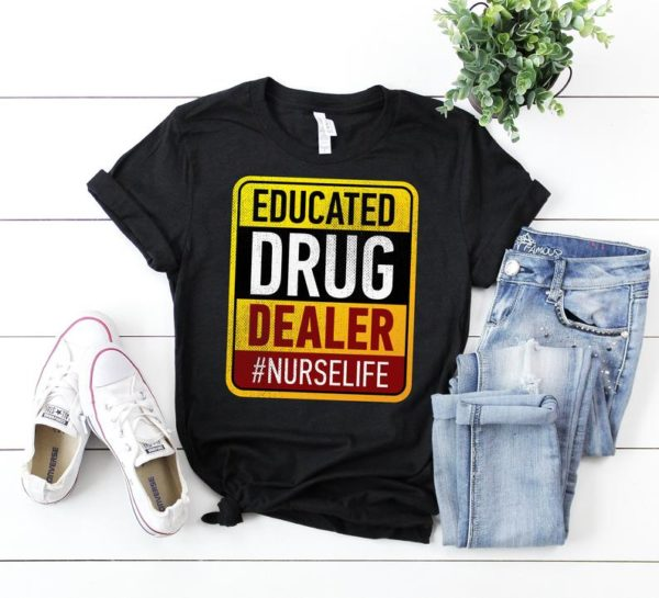 Educated Drug Dealer Nurse Life Shirt  Cute Gift For Nurse / image 0