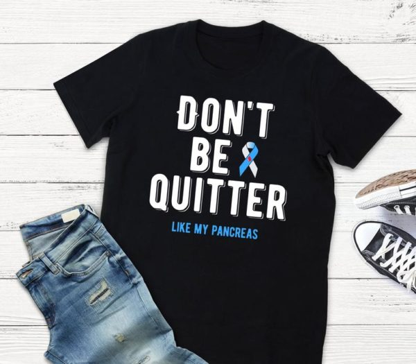 Don't Be A Quitter Like My Pancreas Type One 1 Diabetes image 0