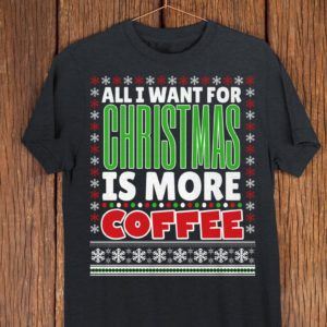 All I Want For Christmas Is Coffee Funny Christmas Tee image 0