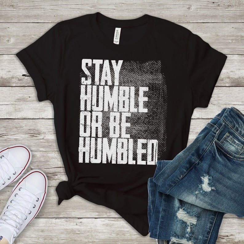 Stay Humble Or Be Humbled Shirt / Stay Humble And Kind / Be image 0