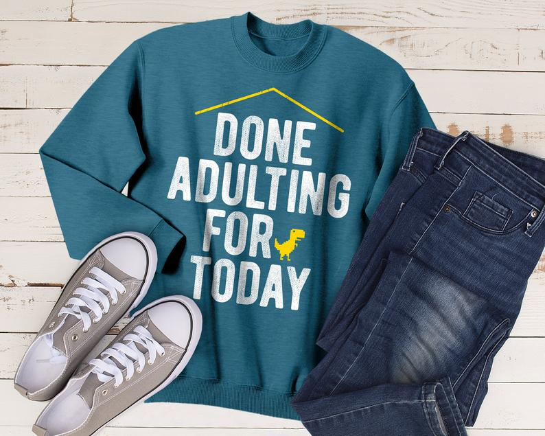 Done Adulting For Today Sweater / Adulting Is Hard / I Cant image 0