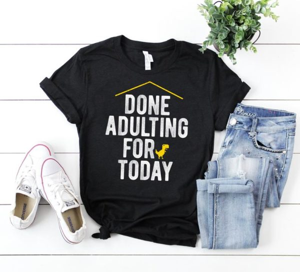 Done Adulting For Today Shirt / Adulting Is Hard Tee / I Cant image 0