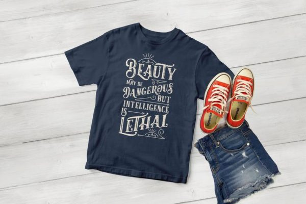 Beauty May Be Dangerous But Intelligence Is Lethal Tee / image 0