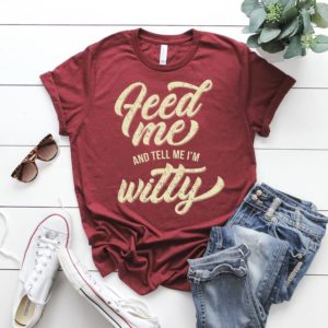 Feed Me And Tell Mee I'm Witty Shirt / Feminist Tshirt  image 0