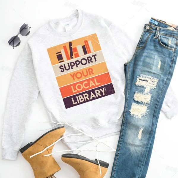 Support Your Local Library Unisex Sweatshirt / Book Worm Shirt image 0