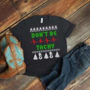Don't be Tachy Funny Nurse Christmas Shirt Ugly image 0
