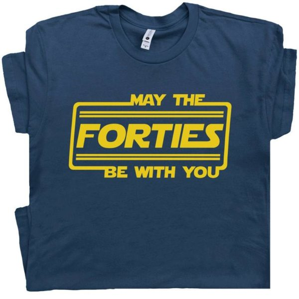 May The Forties Be With You T Shirt 40th Birthday T Shirt image 0