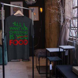 All I Want For Christmas Is Food Funny Foodie Holiday Tee image 0