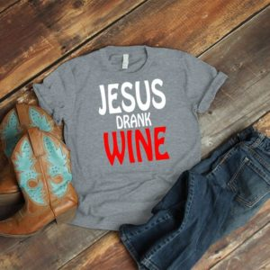 Jesus Drank Wine Shirt Cute Funny Wine Lovers Gift Christian image 0