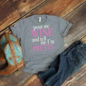 Pour Me Wine And Tell Me Im Pretty Shirt Vintage Womens image 0