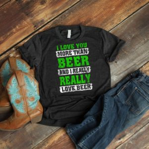 Love You More Than Beer Shirt T-Shirt Craft Beer Lover image 0