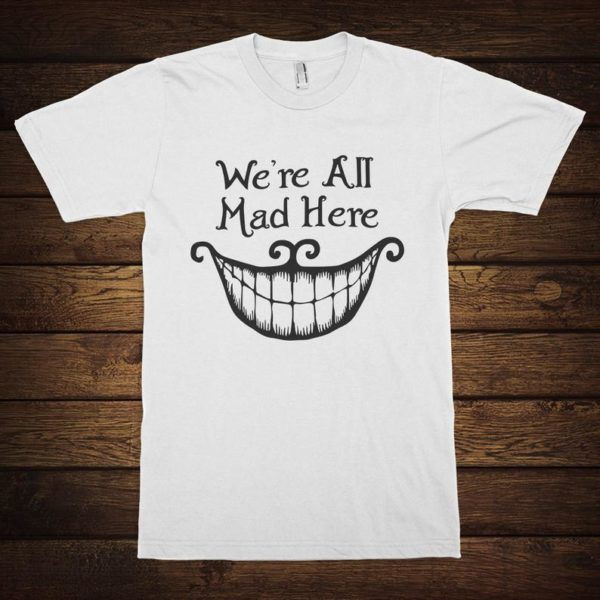Cheshire Cat We're All Mad Here T-Shirt Alice in White