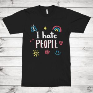I Hate People Funny T-Shirt Men's Women's Cotton Tee image 0
