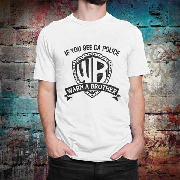 If You See Da Police Warn A Brother Funny T-Shirt Men's White