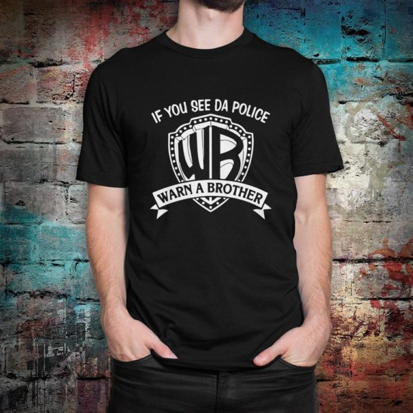 If You See Da Police Warn A Brother Funny T-Shirt Men's Black