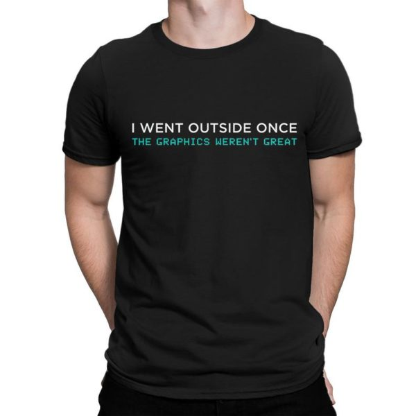 Gamer Funny T-Shirt I Went Outside Once The Graphics image 0