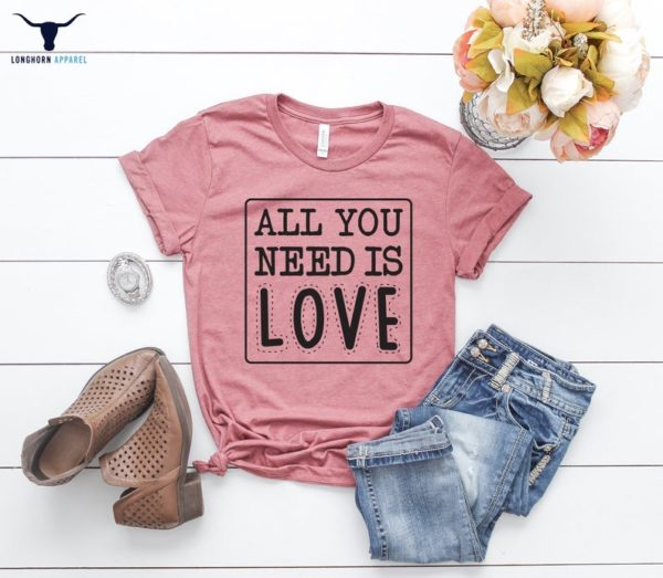 All You Need Is Love Shirts Love Shirts Valentine Shirts image 0