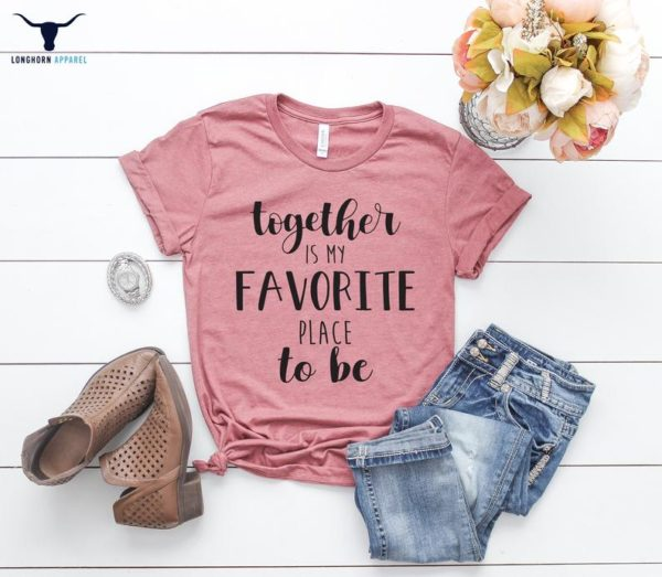 Together Is My Favorite Place Shirts Love Shirts Valentine image 0