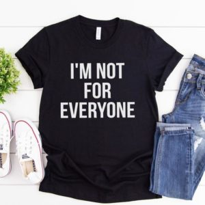 I'm Not For Everyone T-shirt  Funny Tshirt  Sarcastic image 0