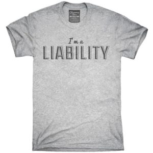 I'm A Liability T-Shirt Hoodie Tank Top Gifts image 0
