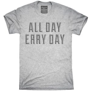 All Day Erry Day T-Shirt Hoodie Tank Top Gifts image 0