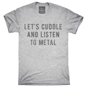 Let's Cuddle and Listen To Metal T-Shirt Hoodie Tank image 0