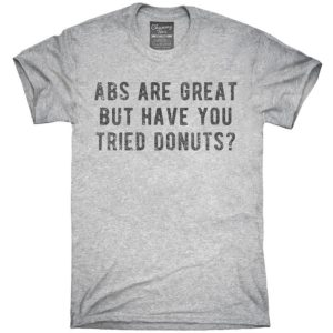 Abs Are Great But Have You Tried Donuts T-Shirt Hoodie Tank image 0